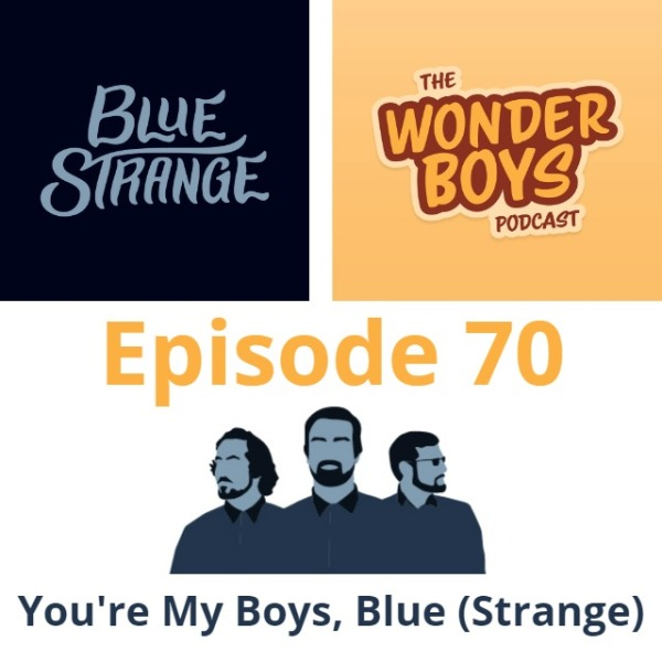 The logos for Blue Strange and Wonder Boys Podcast for Episode 70 of the podcast